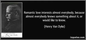 Romantic love interests almost everybody, because almost everybody ...