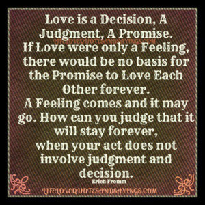 love is a decision it is a judgment it is a promise if love were only ...