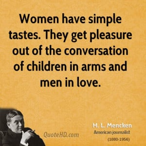 mencken-women-quotes-women-have-simple-tastes-they-get-pleasure ...