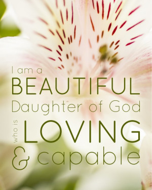 am a beautiful daughter of God who is loving and capable.
