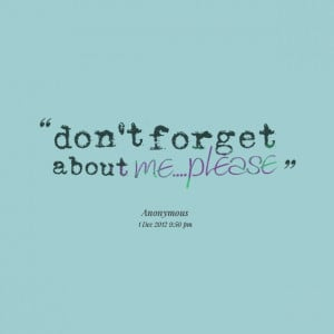 Quotes Picture: don't forget about meplease