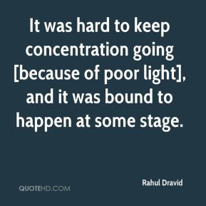 Rahul Dravid - It was hard to keep concentration going [because of ...
