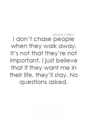 don't chase people when they walk away. It's not that they're not ...