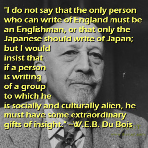 Quote of the Day: W.E.B. Du Bois on Writing About Other Cultures