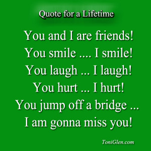 Missing You Friend Quotes You and i are friends!