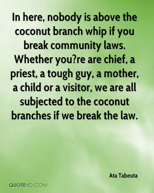In here, nobody is above the coconut branch whip if you break ...