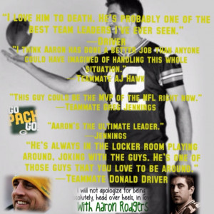 Quotes from some teammates about the fantabulous Aaron Rodgers:) and ...