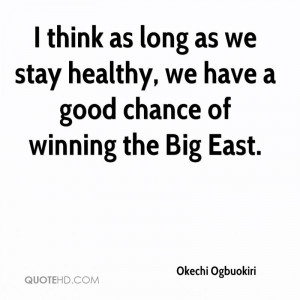 think as long as we stay healthy, we have a good chance of winning ...
