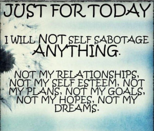 just for today i will not self sabotage anything