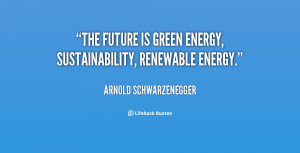 The future is green energy, sustainability, renewable energy.
