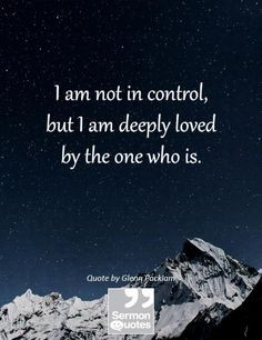 Thank You, Lord! --> I am not in control, but I am deeply loved by the ...