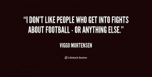 quote-Viggo-Mortensen-i-dont-like-people-who-get-into-217419.png