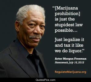 Legalize it… – Morgan Freeman