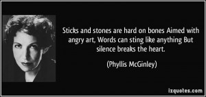 Sticks and stones are hard on bones Aimed with angry art, Words can ...