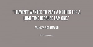 quote-Frances-McDormand-i-havent-wanted-to-play-a-mother-202899.png