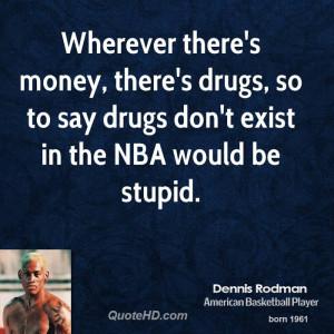 dennis-rodman-dennis-rodman-wherever-theres-money-theres-drugs-so-to ...
