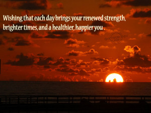 ... ,brighter times and a healthier,happier You ~ Get Well Soon Quote