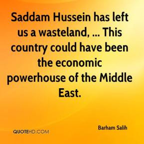 Saddam Hussein has left us a wasteland, ... This country could have ...