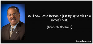 You know, Jesse Jackson is just trying to stir up a hornet's nest ...