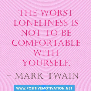 ... quotes.The worst loneliness is not to be comfortable with yourself