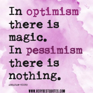 Optimism quotes in optimism there is magic. in pessimism there is ...
