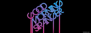 neon good morning stranger quotes profile facebook covers quotes 2013 ...