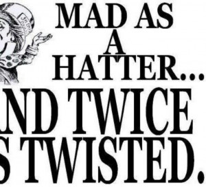 MAD AS a HATTER quote