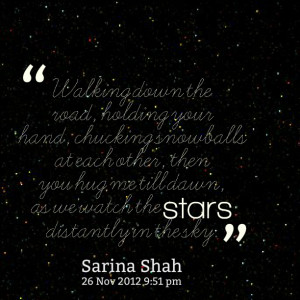 ... then you hug me till dawn, as we watch the stars distantly in the sky