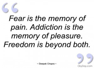 Fear is the memory of pain - Deepak Chopra - Quotes and sayings