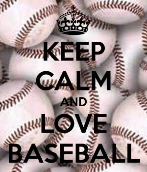 KEEP CALM AND LOVE BASEBALL