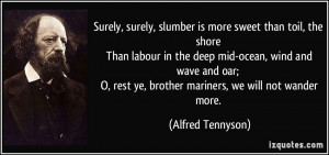... oar; O, rest ye, brother mariners, we will not wander more. - Alfred