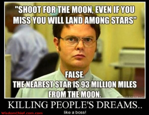 Killing People Dreams Like A BOSS! Shoot For The Moon If You Miss Your ...