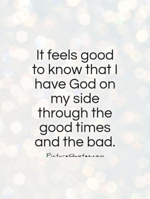 ... God on my side through the good times and the bad Picture Quote #1