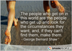 Motivational Quote - The people who get on in this world are the ...