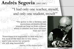 few quotes by Andres Segovia , the legendary classical guitarist ...