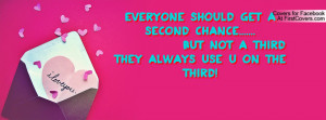 ... second chance..... But not a third they always use u on the third