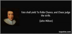 Fate shall yield To fickle Chance, and Chaos judge the strife. - John ...