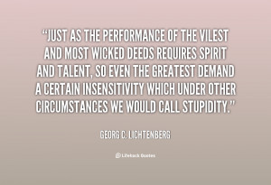 Just as the performance of the vilest and most wicked deeds requires ...