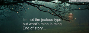 ... type , Pictures , but what's mine is mine.end of story... , Pictures