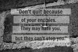 They may hate you, but they can't stop you.