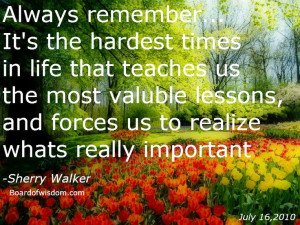 when I was going through a very hard time... I learned a lot...Quotes ...