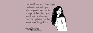 unfriend you on facebook with your fake inspirational quotes you post ...