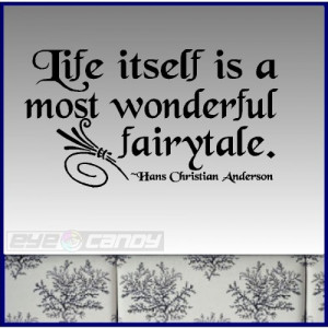 Life itself is a wonderful fairytale....Wall Quotes Sayings Lettering ...
