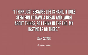 quote-Joan-Cusack-i-think-just-because-life-is-hard-77213.png