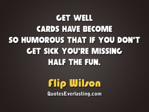 ... that if you don't get sick you're missing half the fun-Flip Wilson
