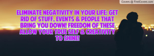ELIMINATE NEGATIVITY in YOUR LIFE: Get rid of stuff, events & people ...