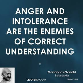 Mohandas Gandhi - Anger and intolerance are the enemies of correct ...