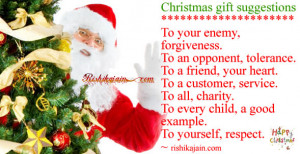 Christmas gift suggestions *****To your enemy, forgiveness. To an ...