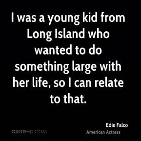 Edie Falco - I was a young kid from Long Island who wanted to do ...