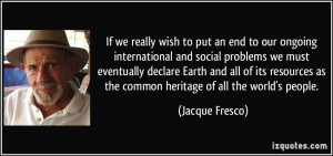 ... as the common heritage of all the world's people. - Jacque Fresco
